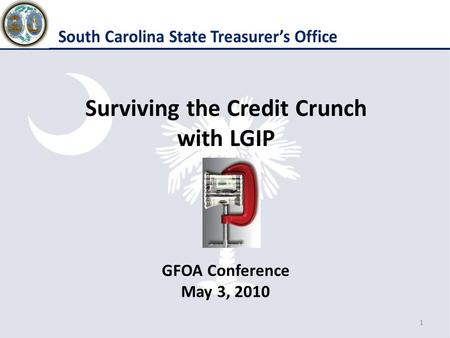 Surviving the Credit Crunch with LGIP GFOA Conference May 3, 2010 1.