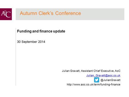 Autumn Clerk's Conference Funding and finance update 30 September 2014 Julian Gravatt, Assistant Chief Executive,