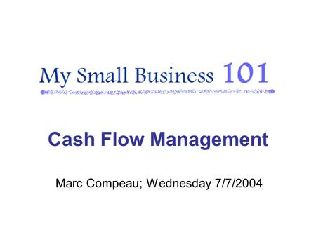 Marc Compeau; Wednesday 7/7/2004 Cash Flow Management.