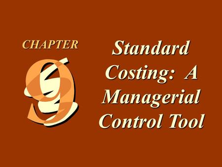 9 -1 Standard Costing: A Managerial Control Tool CHAPTER.