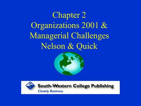 Chapter 2 Organizations 2001 & Managerial Challenges Nelson & Quick.