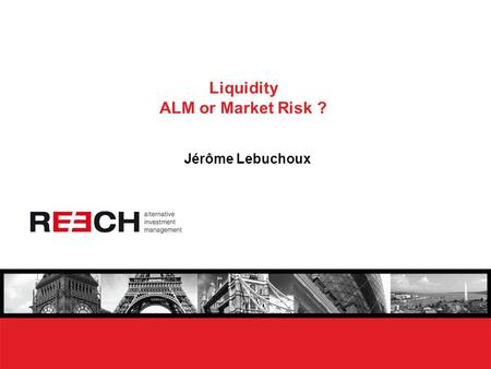 Liquidity ALM or Market Risk ? Jérôme Lebuchoux. Liquidity Vague concept ? Standard approach  Related to market liquidity on asset (volume, trades, prices,