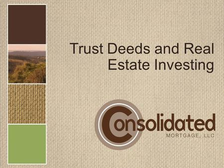 Trust Deeds and Real Estate Investing. Disclaimer/Disclosure Money invested through a mortgage broker is not guaranteed to earn any interest or return.