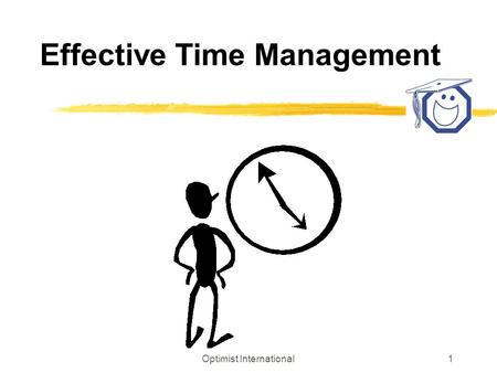 Optimist International1 Effective Time Management.