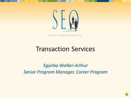 Transaction Services Egyirba Walker-Arthur Senior Program Manager, Career Program.