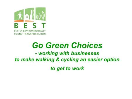 Go Green Choices - working with businesses to make walking & cycling an easier option to get to work.