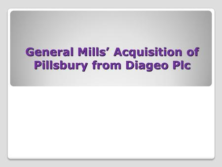 General Mills' Acquisition of Pillsbury from Diageo Plc