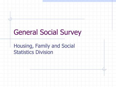 General Social Survey Housing, Family and Social Statistics Division.