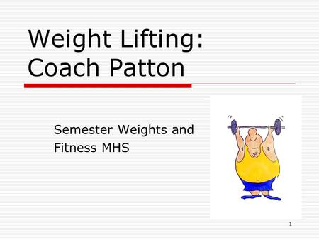 Weight Lifting: Coach Patton Semester Weights and Fitness MHS 1.