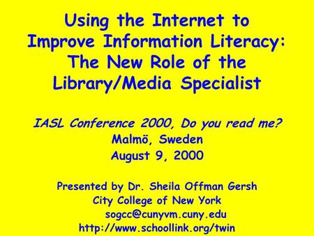 Using the Internet to Improve Information Literacy: The New Role of the Library/Media Specialist IASL Conference 2000, Do you read me? Malmö, Sweden August.