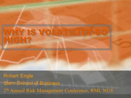 WHY IS VOLATILITY SO HIGH? Robert Engle Stern School of Business 2 th Annual Risk Management Conference, RMI, NUS.