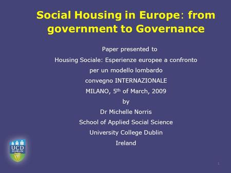 1 Social Housing in Europe: from government to Governance Paper presented to Housing Sociale: Esperienze europee a confronto per un modello lombardo convegno.