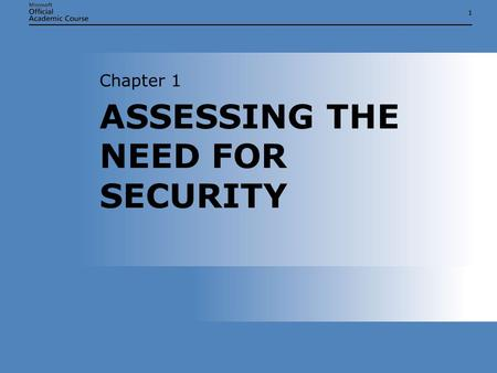 11 ASSESSING THE NEED FOR SECURITY Chapter 1. Chapter 1: Assessing the Need for Security2 ASSESSING THE NEED FOR SECURITY  Security design concepts 