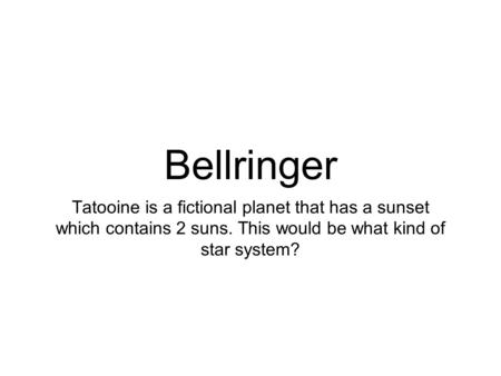 Bellringer Tatooine is a fictional planet that has a sunset which contains 2 suns. This would be what kind of star system?