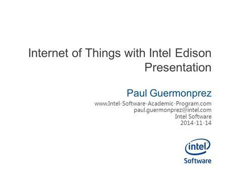 Internet of Things with Intel Edison Presentation Paul Guermonprez  Intel Software 2014-11-14.