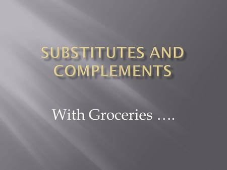 With Groceries ….. How do the laws of demand interact to establish prices in the economy?