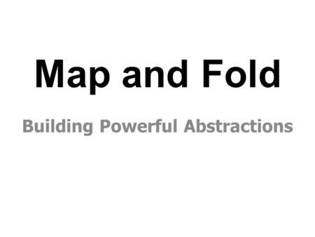 Map and Fold Building Powerful Abstractions. Hello. I'm Zach, one of Sorin's students.