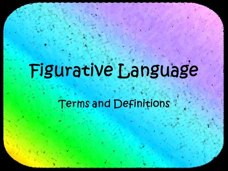 Figurative Language Terms and Definitions. (c) 2007 brainybetty.com ALL RIGHTS RESERVED. 2 Figurative Language word or phrase that describes one thing.