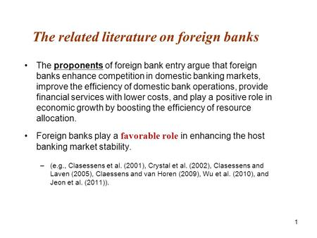1 The related literature on foreign <strong>banks</strong> The proponents of foreign <strong>bank</strong> entry argue that foreign <strong>banks</strong> enhance competition in domestic <strong>banking</strong> markets,
