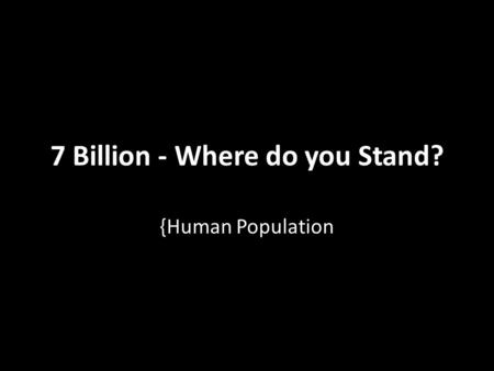 7 Billion - Where do you Stand?