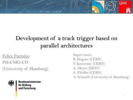Development of a track trigger based on parallel architectures Felice Pantaleo PH-CMG-CO (University of Hamburg) Felice Pantaleo PH-CMG-CO (University.
