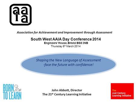 Shaping the New Language of Assessment -face the future with confidence! South West AAIA Day Conference 2014 Engineers' House, Bristol BS8 3NB Thursday.