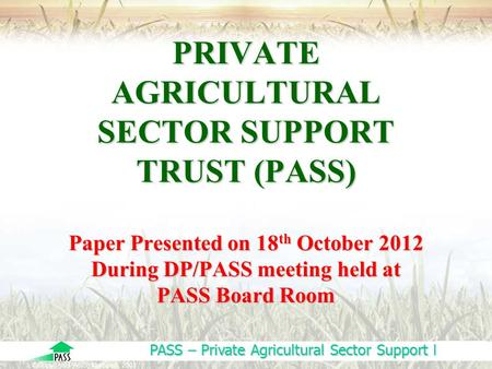 PASS – Private Agricultural Sector Support Limited ©Copyright PASS, Tanzania 2003 PRIVATE AGRICULTURAL SECTOR SUPPORT TRUST (PASS) Paper Presented on.