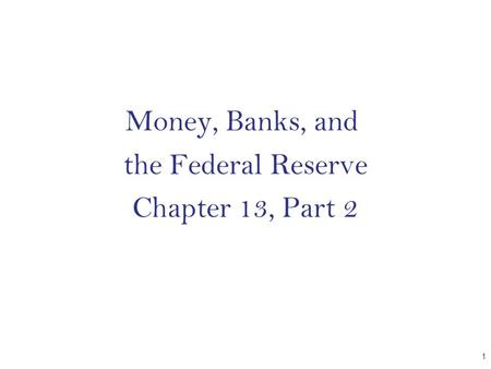 Money, Banks, and the Federal Reserve Chapter 13, Part 2 CHAPTER 1.