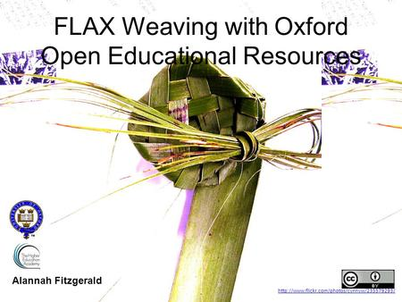 FLAX Weaving with Oxford Open Educational Resources Alannah Fitzgerald