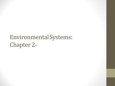 Environmental Systems: Chapter 2-. Objectives Define System within the context of environmental science Explain the components and states of matter Distinguish.