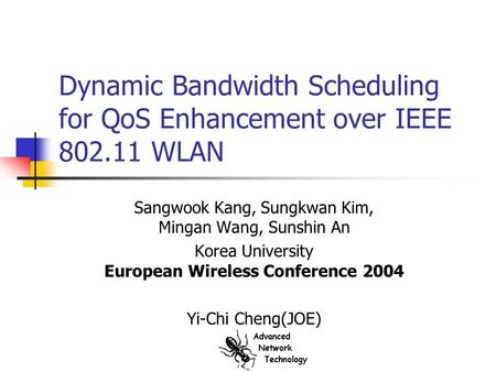 Dynamic Bandwidth Scheduling for QoS Enhancement over IEEE 802.11 WLAN Sangwook Kang, Sungkwan Kim, Mingan Wang, Sunshin An Korea University European Wireless.