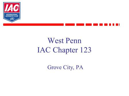 West Penn IAC Chapter 123 Grove City, PA. 2 Today's Discussion Review of Jim's background and activities. Overview IAC West Penn IAC Chapter 123 Why aerobatics?