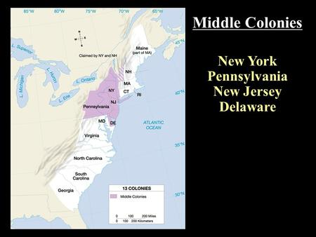Middle Colonies New York Pennsylvania New Jersey Delaware.