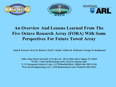 An Overview And Lessons Learned From The Five Octave Research Array (FORA) With Some Perspectives For Future Towed Array John R. Preston a, Kyle M. Becker.