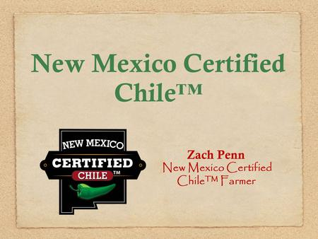 New Mexico Certified Chile™ Zach Penn New Mexico Certified Chile™ Farmer.
