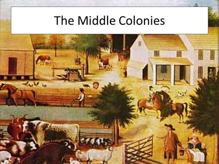 The Middle Colonies.