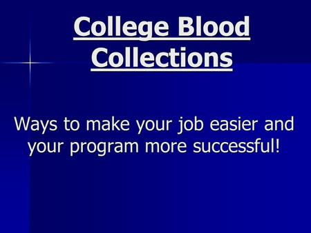 Ways to make your job easier and your program more successful! College Blood Collections.