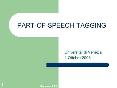 September 2003 1 PART-OF-SPEECH TAGGING Universita' di Venezia 1 Ottobre 2003.