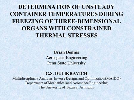 DETERMINATION OF UNSTEADY CONTAINER TEMPERATURES DURING FREEZING OF THREE-DIMENSIONAL ORGANS WITH CONSTRAINED THERMAL STRESSES Brian Dennis Aerospace Engineering.