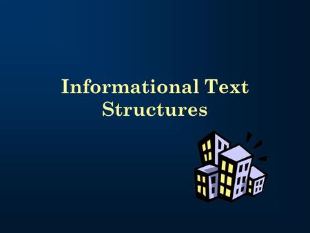 "Informational Text Structures. What is a text structure? A ""structure"" is a building or framework ""Text structure"" refers to how a piece of text is built."