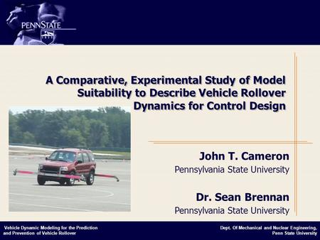 Dept. Of Mechanical and Nuclear Engineering, Penn State University Vehicle Dynamic Modeling for the Prediction and Prevention of Vehicle Rollover A Comparative,