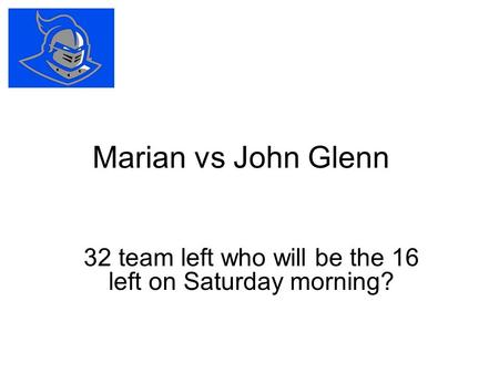 Marian vs John Glenn 32 team left who will be the 16 left on Saturday morning?