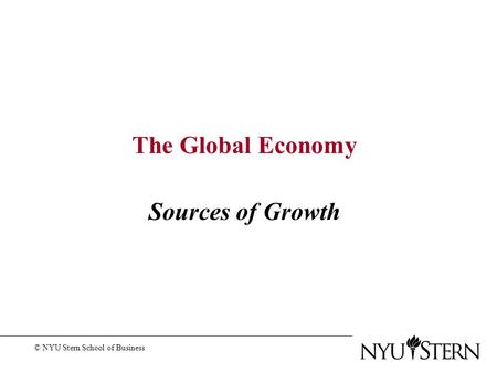 The Global Economy Sources of Growth © NYU Stern School of Business.