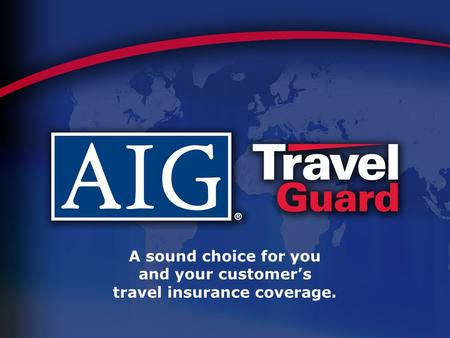 A sound choice for you and your customer's travel insurance coverage.