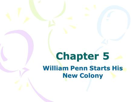 Chapter 5 William Penn Starts His New Colony. I. Europe in 1680's A.Only Kings and Queens ruled the countries in Europe. 1.There was no religious freedom.