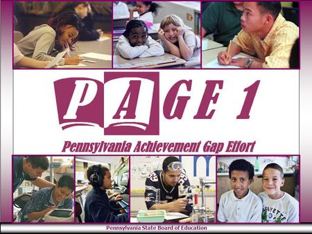 Pennsylvania State Board of Education. The Facts A n achievement gap exists when groups of students with relatively equal ability fail to achieve at the.
