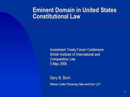 1 Eminent Domain in United States Constitutional Law Investment Treaty Forum Conference British Institute of International and Comparative Law 5 May 2006.