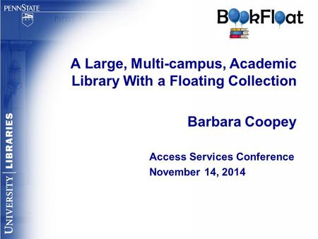 A Large, Multi-campus, Academic Library With a Floating Collection Barbara Coopey Access Services Conference November 14, 2014.