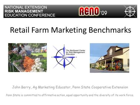 Retail Farm Marketing Benchmarks John Berry, Ag Marketing Educator, Penn State Cooperative Extension Penn State is committed to affirmative action, equal.