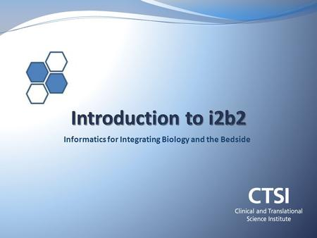 Informatics for Integrating Biology and the Bedside.